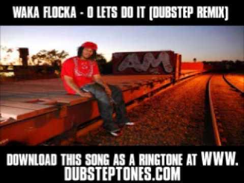 Waka Flocka  O Lets Do It Dubstep Remix  New  + Lyrics + Download