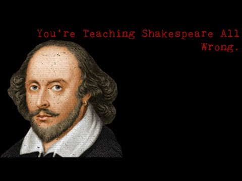 You're Teaching Shakespeare All Wrong