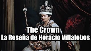 The Crown la Reseña de Horacio Villalobos
