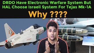 Why HAL Ingnored Indigenous Electronic Warfare Suite For Tejas MK-1A And Select Israeli System