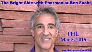 The Bright Side with Pharmacist Ben Fuchs [3/5/15] Commercial Free Audio