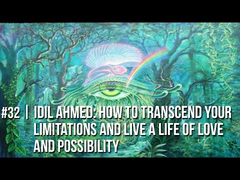 #32 | Idil Ahmed: How to Transcend Your Limitations and Live a Life of Love and Possibility