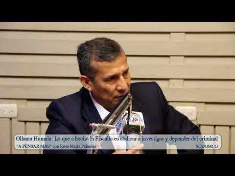 Ollanta Humala: Lo que a hecho la Fiscalía es abdicar a investigar y depender del criminal