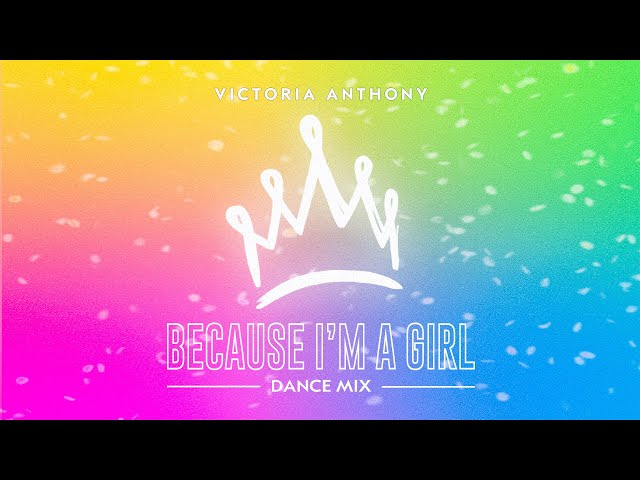 Victoria Anthony - Because I'm A Girl Dance Mix (Lyric Video)