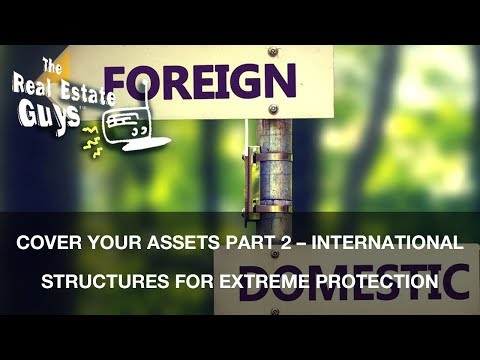 Cover Your Assets Part 2 – International Structures for Extreme Protection