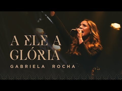 GABRIELA ROCHA - A ELE A GLÓRIA