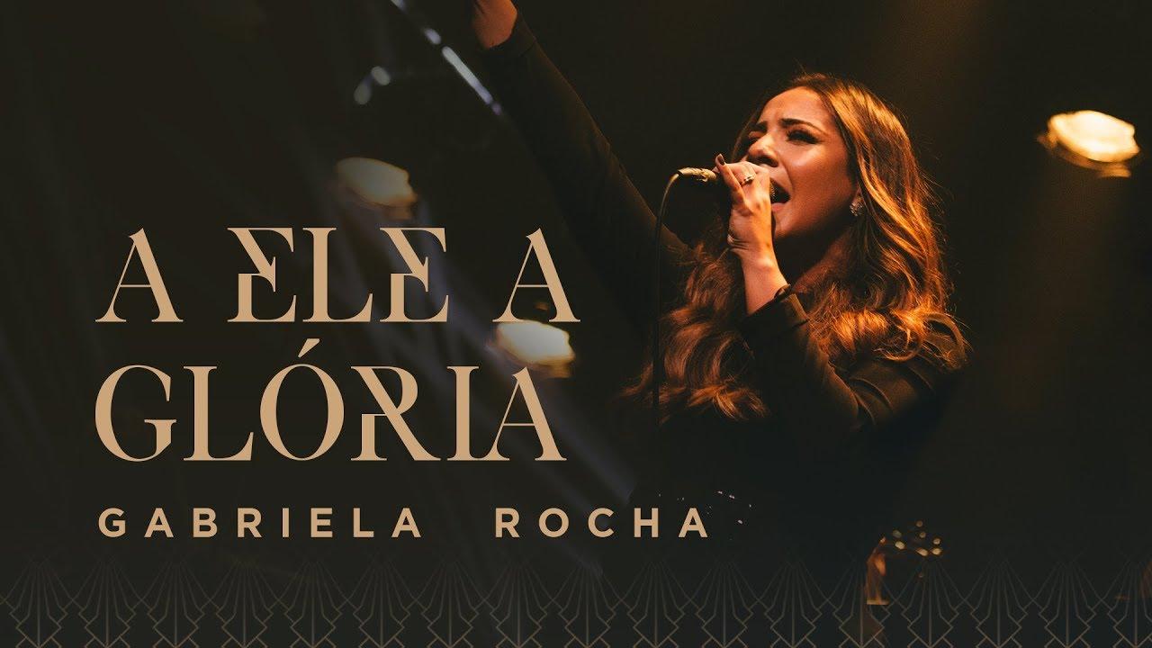 GABRIELA ROCHA - A ELE A GLÓRIA (CLIPE OFICIAL)
