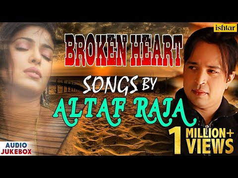 Broken Heart Songs  Altaf Raja  Superhit Hindi Sad Song  AUDIO JUKEBOX