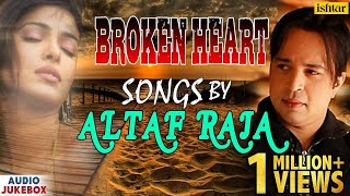 Video Broken Heart Songs - Altaf Raja | Superhit Hindi Sad Song | AUDIO JUKEBOX download MP3, 3GP, MP4, WEBM, AVI, FLV Juli 2018