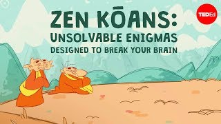 Zen kōans: unsolvable enigmas designed to break your brain - Puqun Li