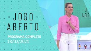 JOGO ABERTO - 18/02/2021 - PROGRAMA COMPLETO