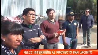 FELCC INTERVIENEN AL PROYECTO SAN JACINTO