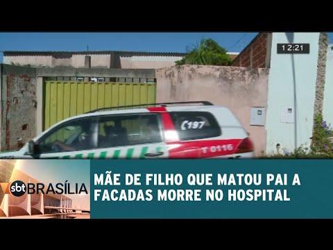 Mãe de filho que matou pai a facadas morre no hospital | SBT Brasília 17/08/2018
