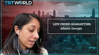 Life Under Quarantine: Atlanta, Georgia