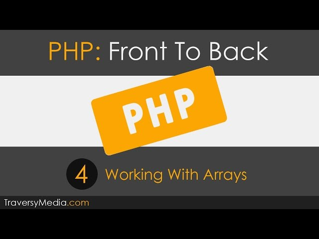 PHP Front To Back [Part 4] - Arrays