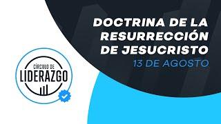 Doctrina de la resurrección de Jesucristo. | Círculo de Liderazgo | Alejandro Méndez