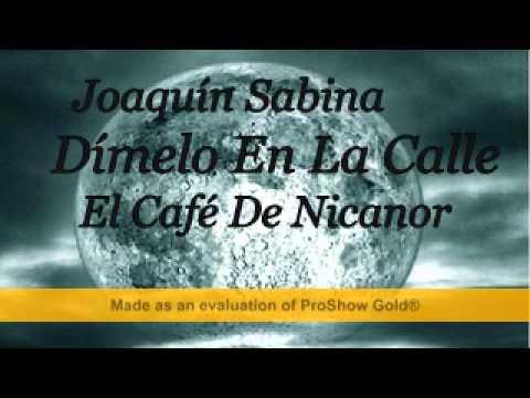 Joaquín Sabina   Dímelo En La Calle   El Café De Nicanor
