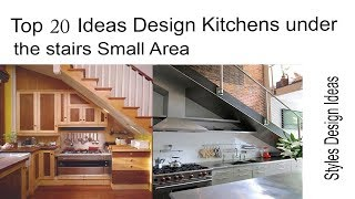 Top 20 Ideas Design Kitchens Under The Stairs Small Area