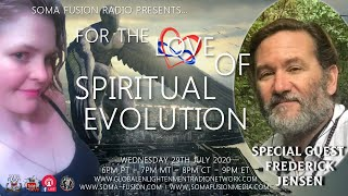 A SOMA FUSION RADIO EXCLUSIVE! SPIRITUAL EVOLUTION - SPECIAL GUEST FREDERICK JENSEN 7-29-2020