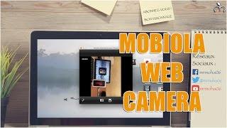 Mobiola Web Camera : Une bonne alternative à votre webcam