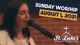 Sunday Worship   August 1st, 2021   St Luke's Lutheran Church