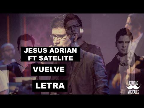 Vuelve - Satelite feat. Jesus Adrian Romero (LETRA OFFICIAL)