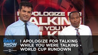 I Apologize for Talking While You Were Talking - World Cup Rundown | The Daily Show