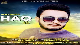 Haq | (Full Song) | Garry Sidhu | New Punjabi Songs 2018 | Latest Punjabi Songs 2018