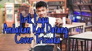 Download Lagu Lirik Lagu Andaikan Kau Datang - Cover Trisuaka mp3