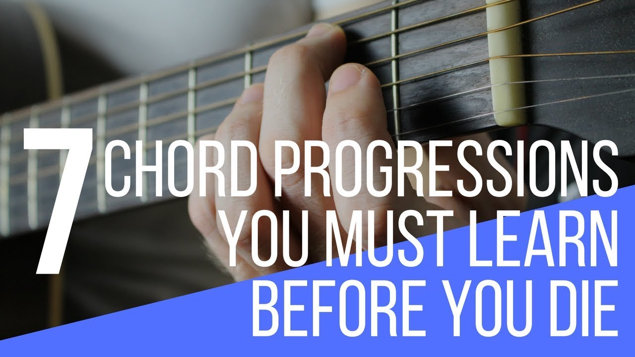 7 Chord Progressions On Guitar You Must Learn Before You Die Youtube