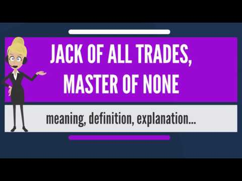 What is JACK OF ALL TRADES, MASTER OF NONE? What does JACK OF ALL TRADES, MASTER OF NONE mean?