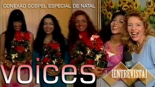 [ENTREVISTA] Conexão Gospel - Especial de Natal - Voices