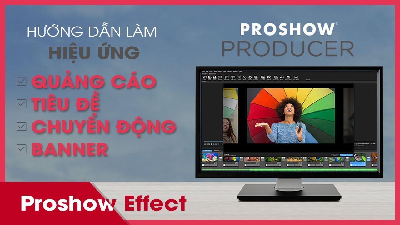 [HD] làm hiệu ứng Quảng cáo động bằng Proshow Producer – Proshow Effect