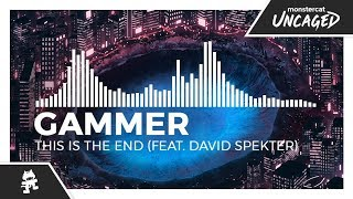 Gammer - This Is The End (feat. David Spekter) [Monstercat Release]