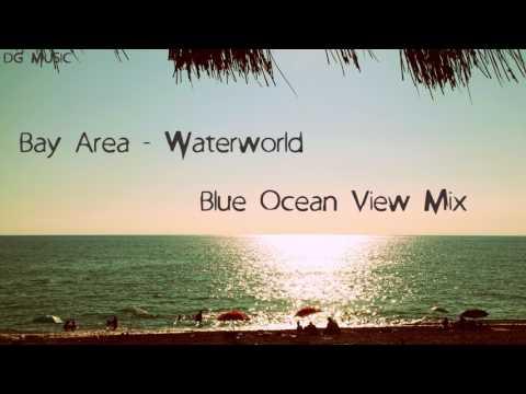 Bay Area - Waterworld (Blue Ocean View Mix)