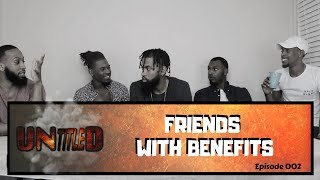UNtitleD | Epidsode 003 - Friends w/ Benefits? [Podcast]