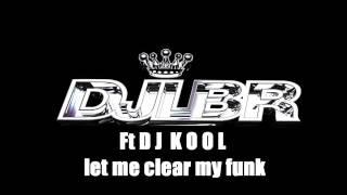 DJ LBR & DJ KOOL let me clear my funk