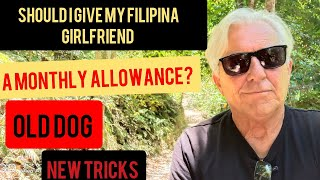 Should I give my Filipina Girlfriend an Allowance here in the Philippines?  Old Dog New Tricks