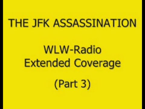 JFK'S ASSASSINATION (WLW-RADIO) (EXTENDED COVERAGE) (PART 3)