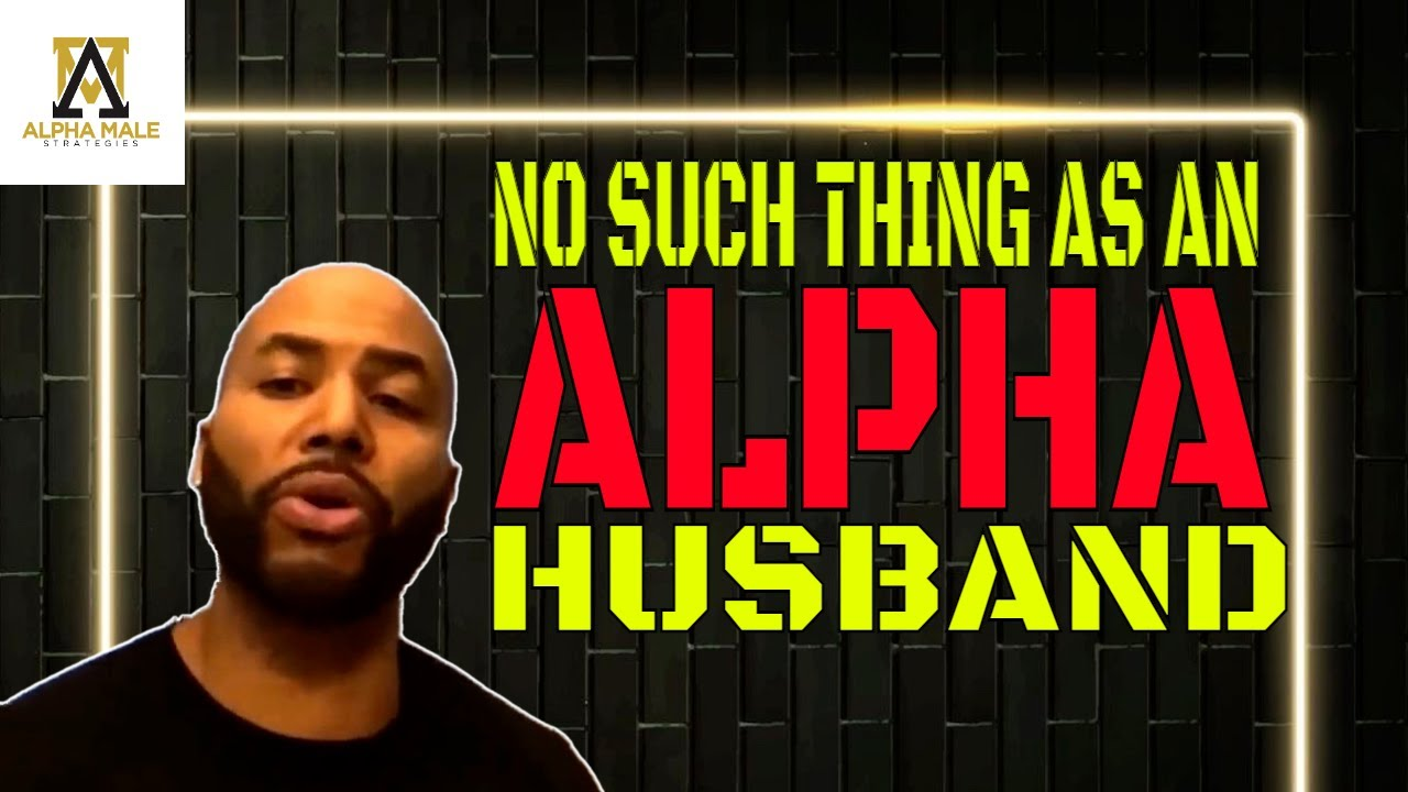 There's No Such Thing As An Alpha Husband (@Alpha Male Strategies - AMS)