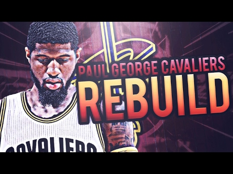 TRADING FOR PAUL GEORGE! CAVS REBUILD! NBA 2K17 MY LEAGUE