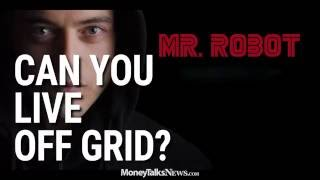 Can You Live Off Grid Like Mr. Robot?