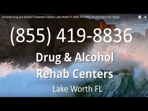 Christian Drug and Alcohol Treatment Centers Lake Worth FL (855) 419-8836 Alcohol Recovery Rehab