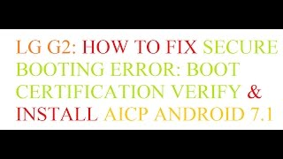 LG G2 Android 7.1 (Secure Booting Error: Boot Certification Verify) How to Install AICP VS-980 D800
