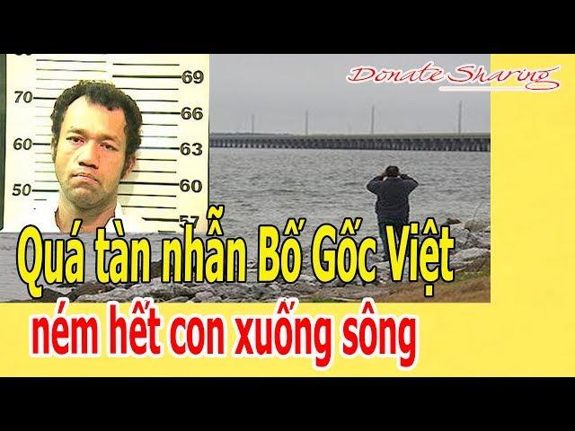 Q.u.á t.à.n nhẫn B.ố Gốc Việt n.é.m h.ế.t c.o.n x.u.ố.ng s.ô.ng