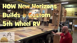PART 1 New Horizons RV a Manufacturing Plant Tour How to Build a Custom 5th Wheel RV Part 1