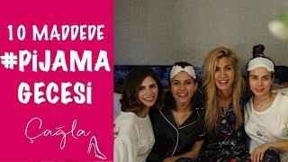 Çağla | Kız Kıza Pijama Gecesi | Moda-Güzellik