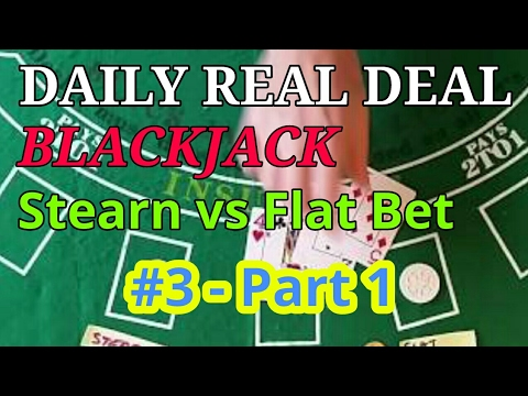 Daily Real Deal: Blackjack Stearn vs Flat Bet #3 - Part 1