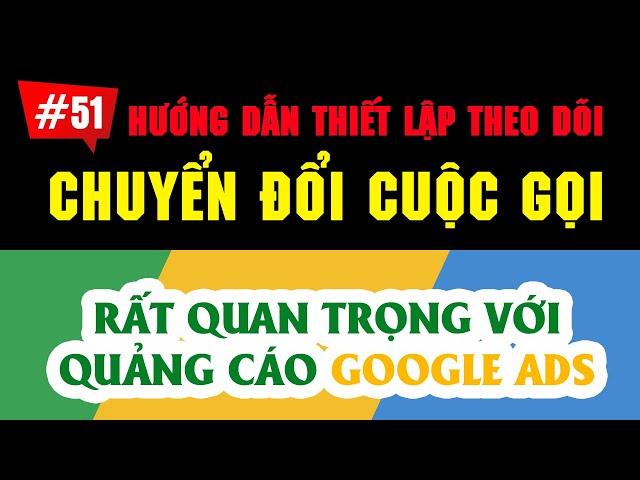 [Tùng Lê Ads] Cài Đặt Chuyển Đổi Cuộc Gọi Cho Trang Web & Google Ads Chuẩn 2021