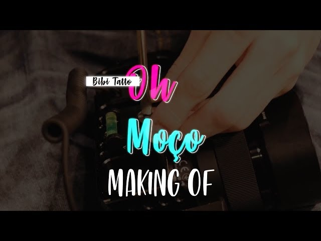Bibi Tatto - Oh Moço (MAKING OF)